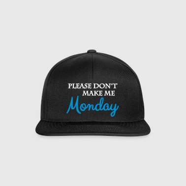 Please don t make me monday - Snapback Cap