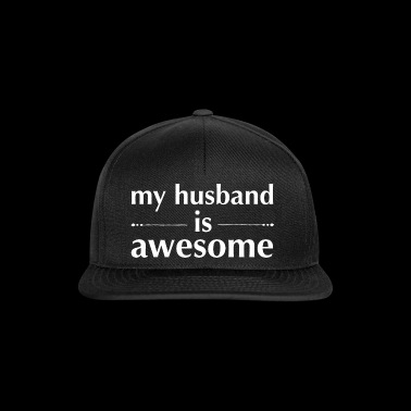 My Husband is Awesome - Snapback Cap