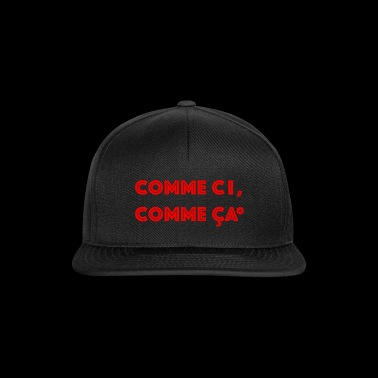 French phrase in red: comme ci, comme ca - Snapback Cap
