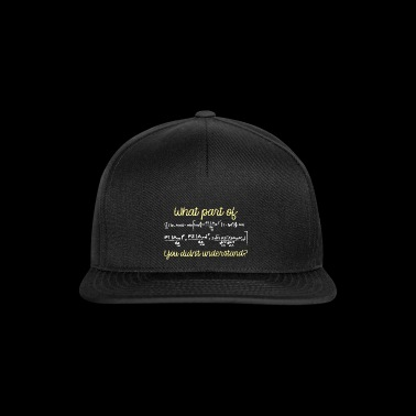Mathematics / Physics / Nerd: What Part Of This Form - Snapback Cap