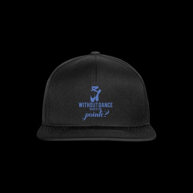 Ballett Geschenk Without Dance What Is The Pointe? - Snapback Cap