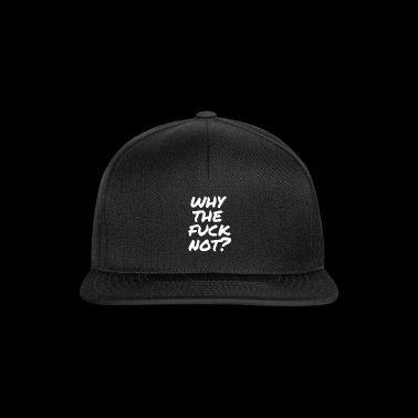 Why the fuck not? | weiß - Snapback Cap