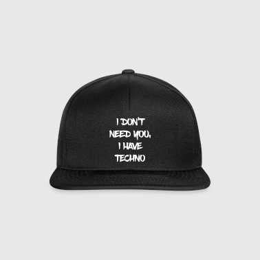 I don t need you i have Techno - Electro Music EDM - Snapback Cap