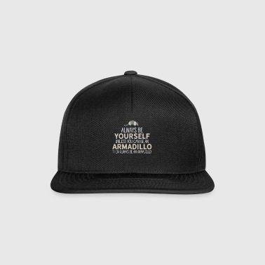 Always Be Yourself Unless You Can Be An Armadillo - Snapback Cap