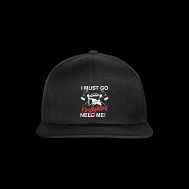 Firefighter T-Shirt · Firefighter · Need Me - Snapback Cap