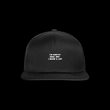 I'm pretty cool but I blow a lot saying gifts - Snapback Cap