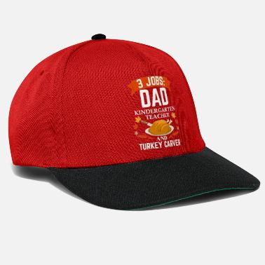 Turkey 3 jobs dad Kindergarten Teacher turkey carver - Snapback Cap