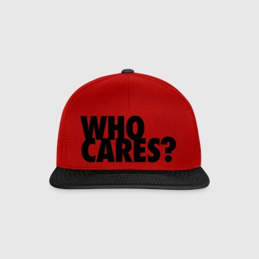 WHO CARES? Who cares? So what? So what? selfish - Snapback Cap