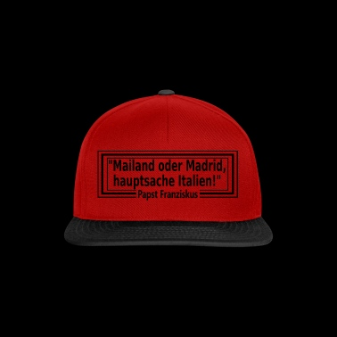Mailand oder Madrid, hauptsache Italien - Snapback Cap