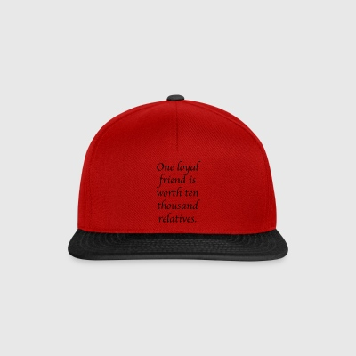 One loyal friend is worth ten thousand relatives. - Snapback Cap
