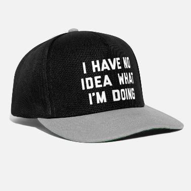 Funny No Idea What I'm Doing Funny Quote - Snapback Cap