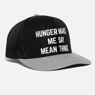 Hunger Hunger Mean Things Funny Quote - Casquette snapback