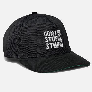 Stupid Do not Be Stupid, Stupid! - Snapback Cap