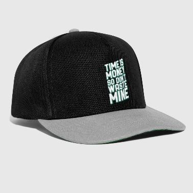 Time Is Money So Dont Mine Sarcastic Graphic - Snapback cap