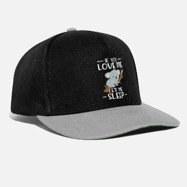 If you love me let me sleep - cute koala is tired - Snapback Cap