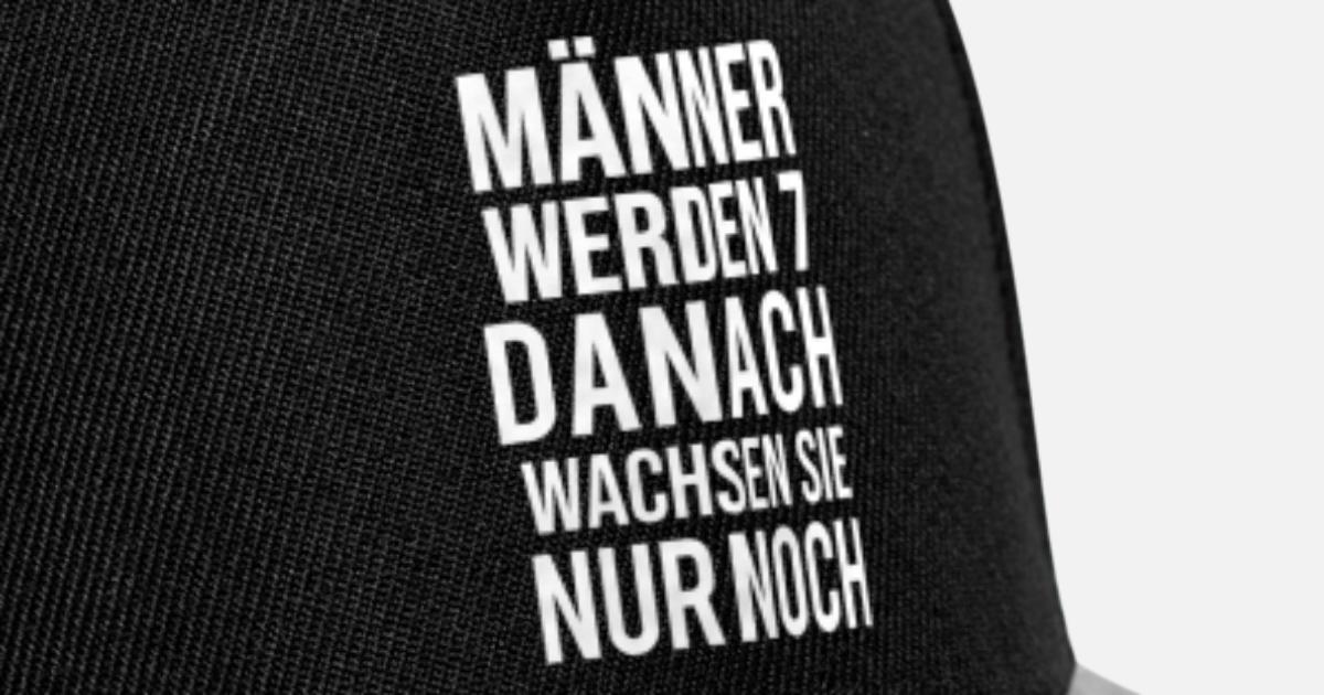 Maenner Werden 7 Danach Wachsen Sie Nur Noch Snapback Cap Spreadshirt