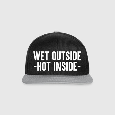 Wet Hot Outside Inside - Snapback Cap