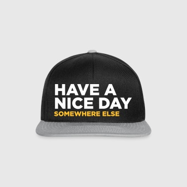 Have A Nice Day. But Elsewhere! - Snapback Cap
