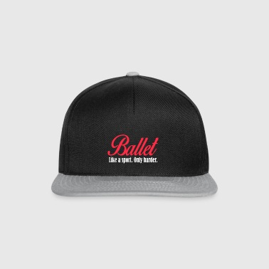 Ballet - Like a sport only harder - Snapback Cap