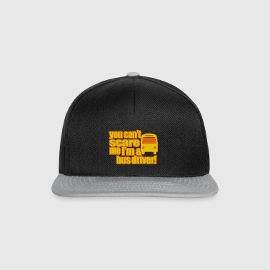 You cant scare me in a bus driver - Snapback Cap