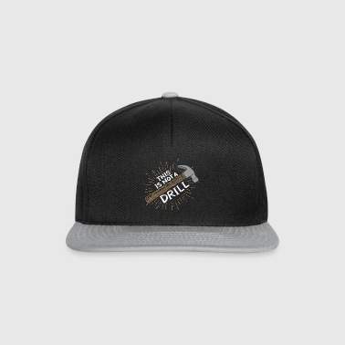 This is not a Drill! Carpenter funny wood hammer - Snapback Cap