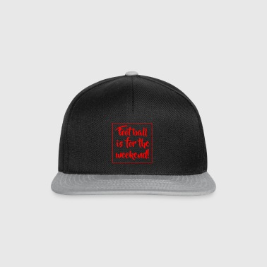 Football is for the weekend! - Snapback Cap