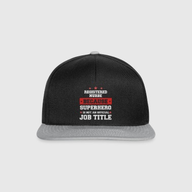 Registered Nurse because Superhero is not a job - Snapback Cap