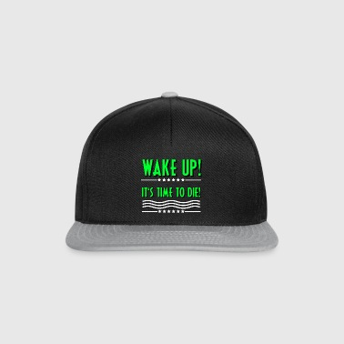 Wake up! It's time to die! Motivation - Snapback Cap