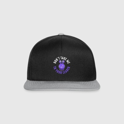 Dont Take Me To Your leader - Snapback Cap