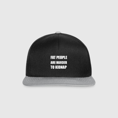 Fat people are harder to kidnap - funny gift - Snapback Cap
