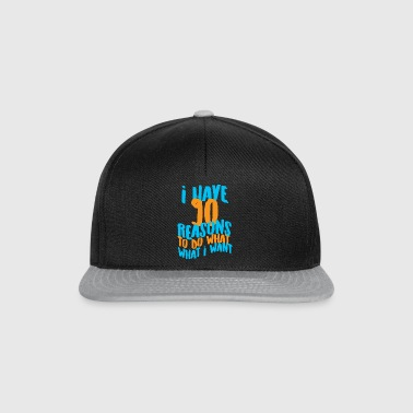 90. Geburtstag: I Have 90 Reasons To Do What What - Snapback Cap