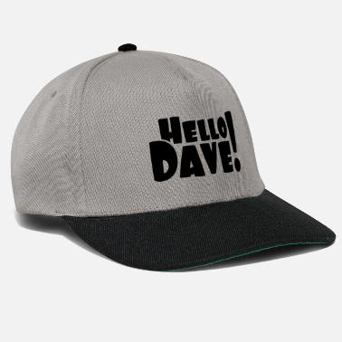 Hello Dave (free choice of design color) - Snapback Cap