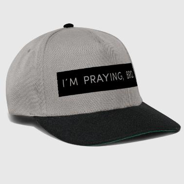 I'm Praying, Bro. - Snapback Cap
