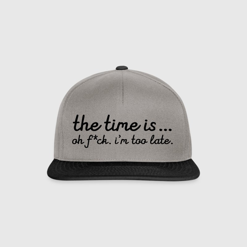 The Time Is... Oh F*CK. I\'m Too Late. - Casquette snapback
