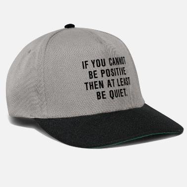 Shut Up Not Positive - Shut up - Snapback Cap