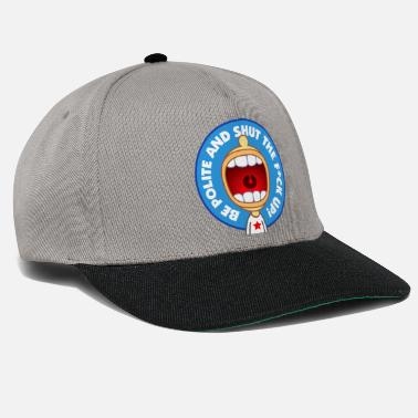 Shut The Fuck Up Be Polite & Shut The Fuck Up! - Snapback Cap