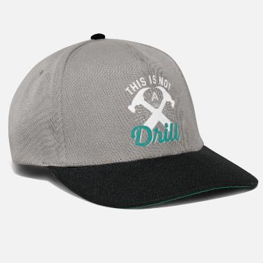 Drill This Is Not A Drill - Snapback Cap
