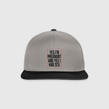 YES I'm pregnant and yes I had sex! - Snapback Cap