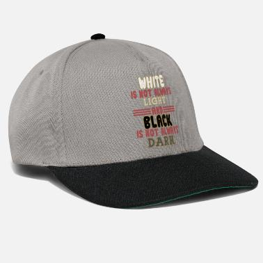 Black Light White is not always Light and Black is not always - Snapback Cap