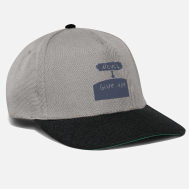 Never Never give up - Snapback Cap