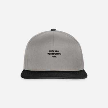 Fuck Off Fuck you fuck off, fuck - Snapback cap