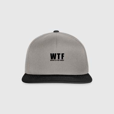 WTF Where is the Food Funny Quote Gift - Snapback Cap