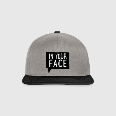 2541614 15751374 in your face - Snapback Cap