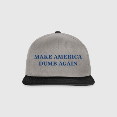 Make America Dumb Again - Snapback Cap