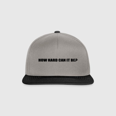 HOW HARD CAN IT BE? - Snapback Cap