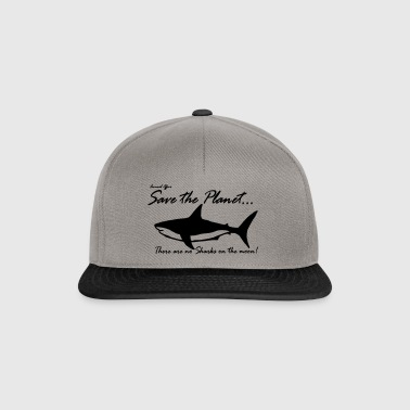 Save the planet there are no sharks on the moon - Snapback Cap