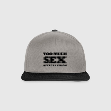 Too much sex Affect vision - Snapback Cap