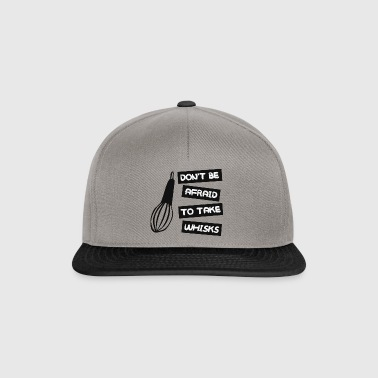 Koch / Chefkoch: Don´t Be Afraid To Take Whisks - Snapback Cap