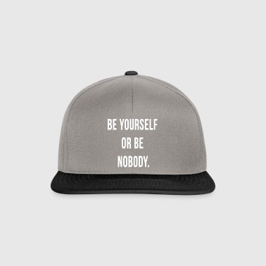 be yourself or be nobody - Snapback Cap