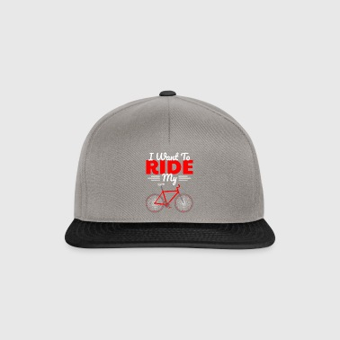 I WANT TO RIDE MY BIKE - Snapback Cap